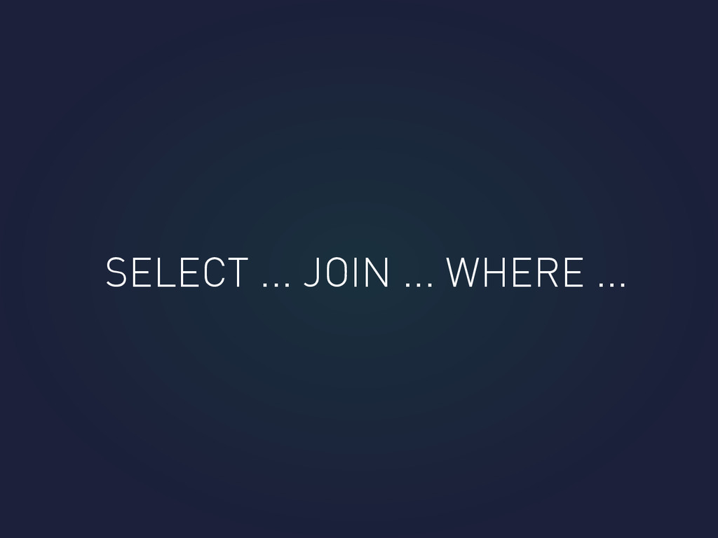 SELECT ... JOIN ... WHERE ...