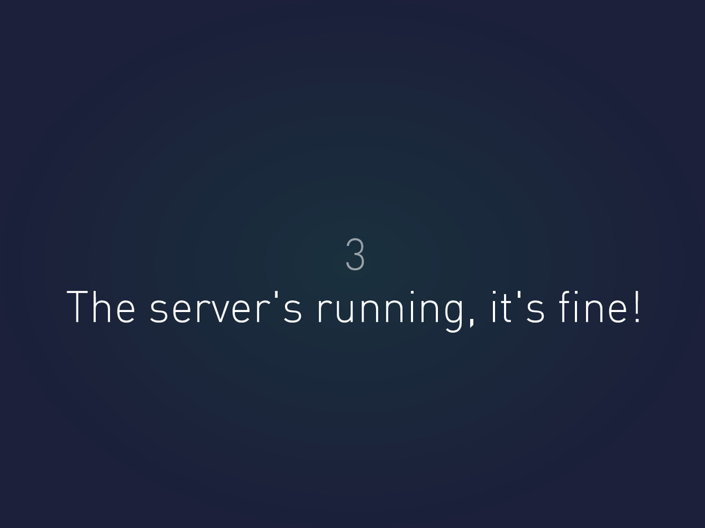 The server's running, it's fine! 3