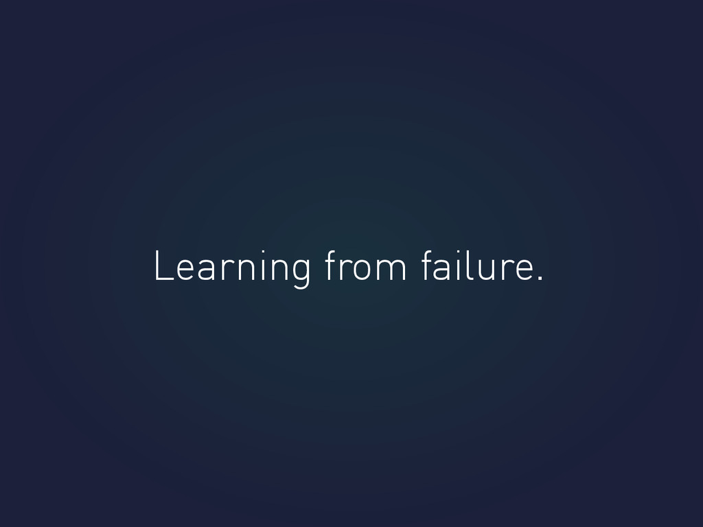 Learning from failure.