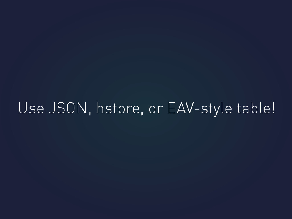 Use JSON, hstore, or EAV-style table!