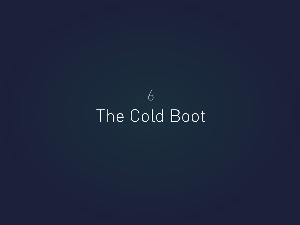 6 The Cold Boot