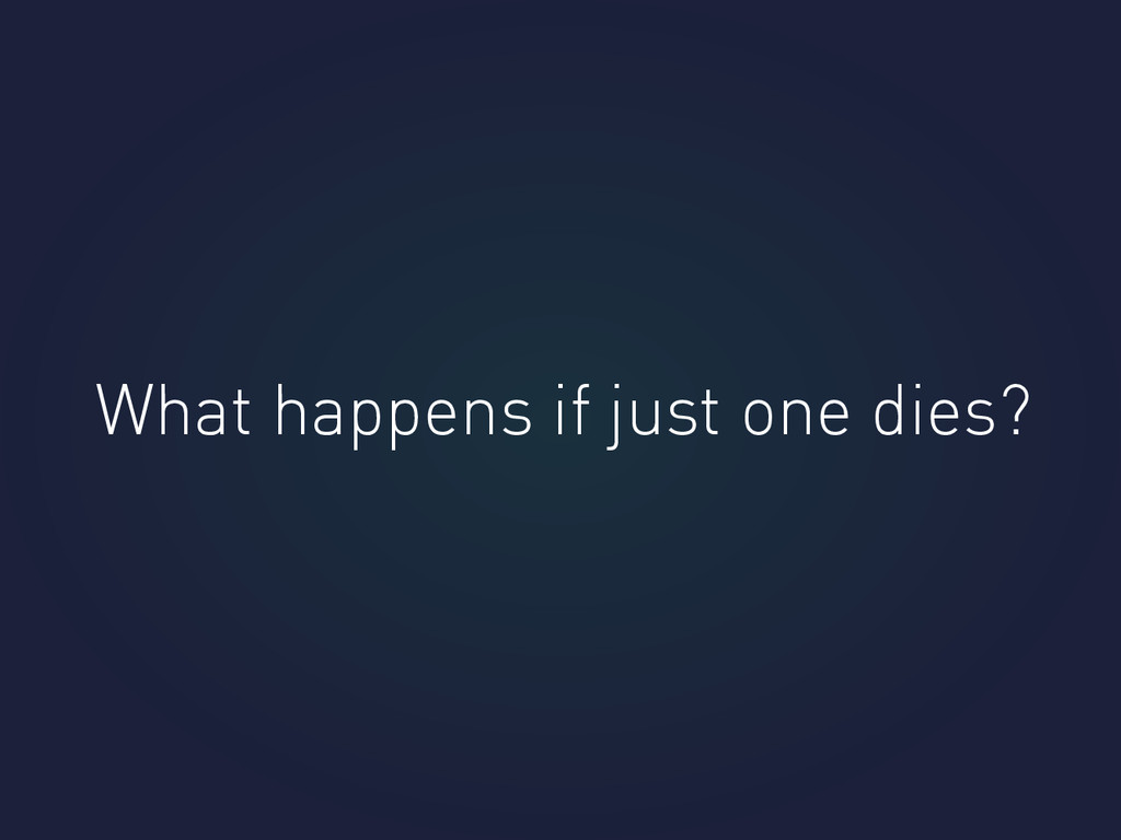 What happens if just one dies?