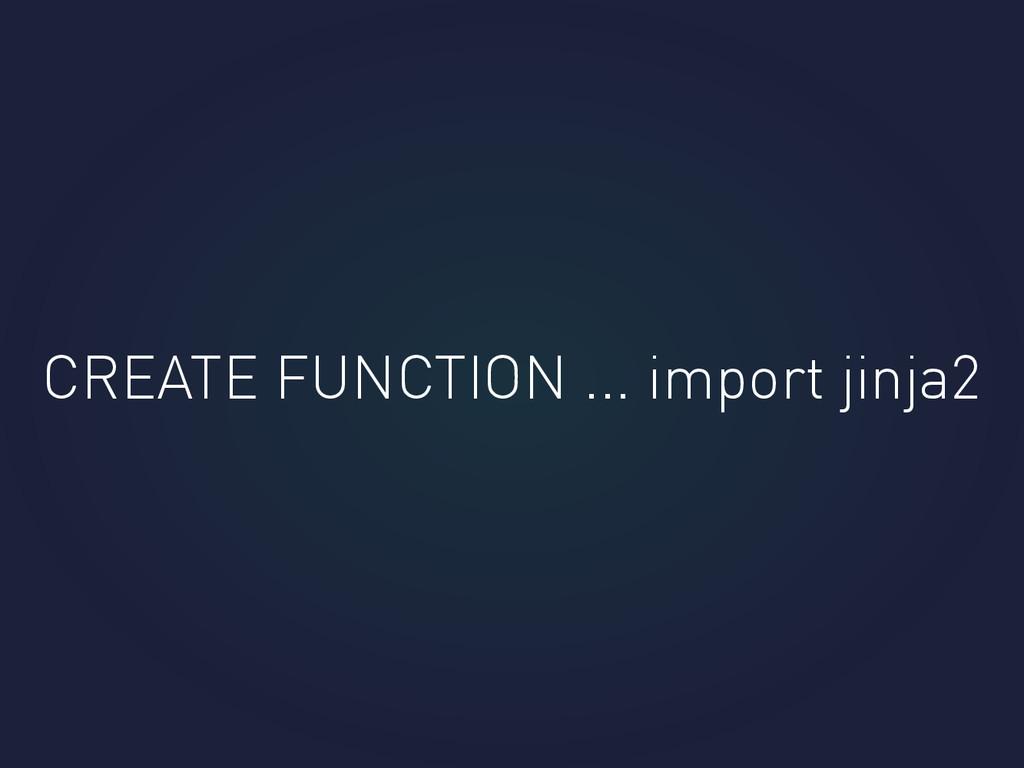 CREATE FUNCTION ... import jinja2