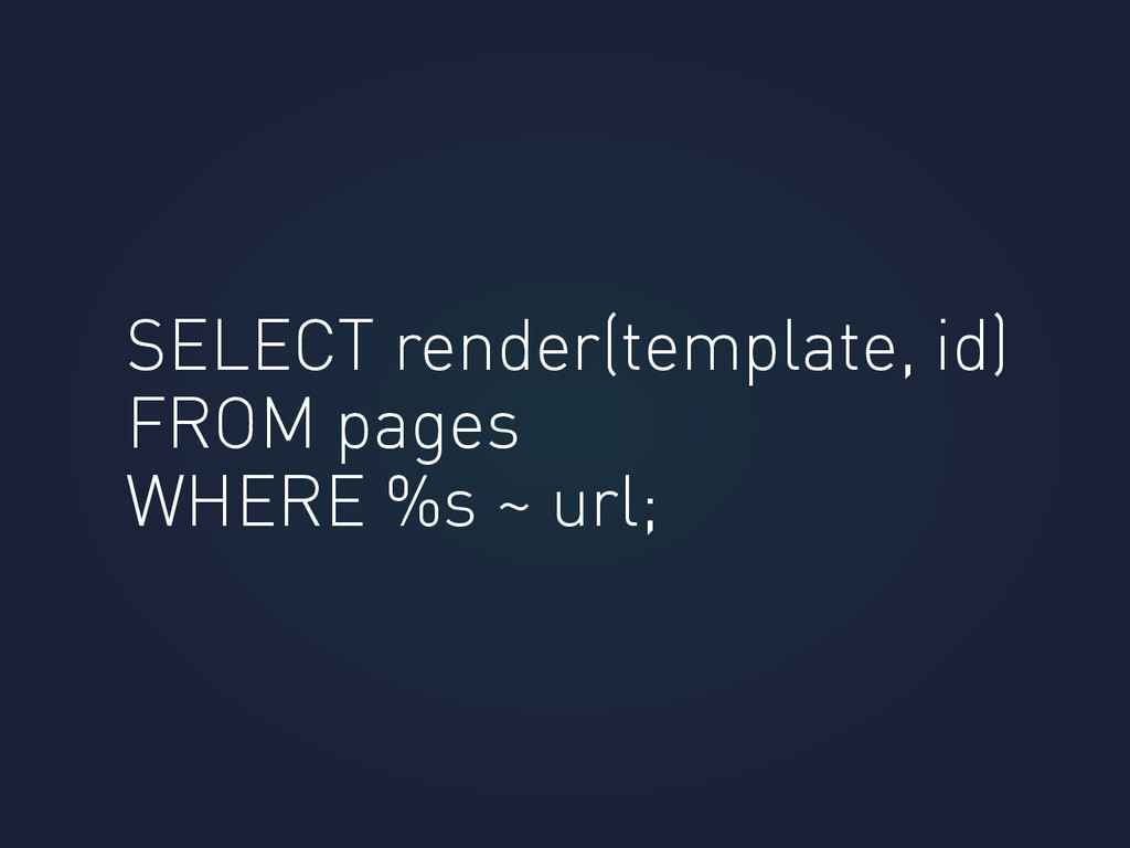 SELECT render(template, id) FROM pages WHERE %s...