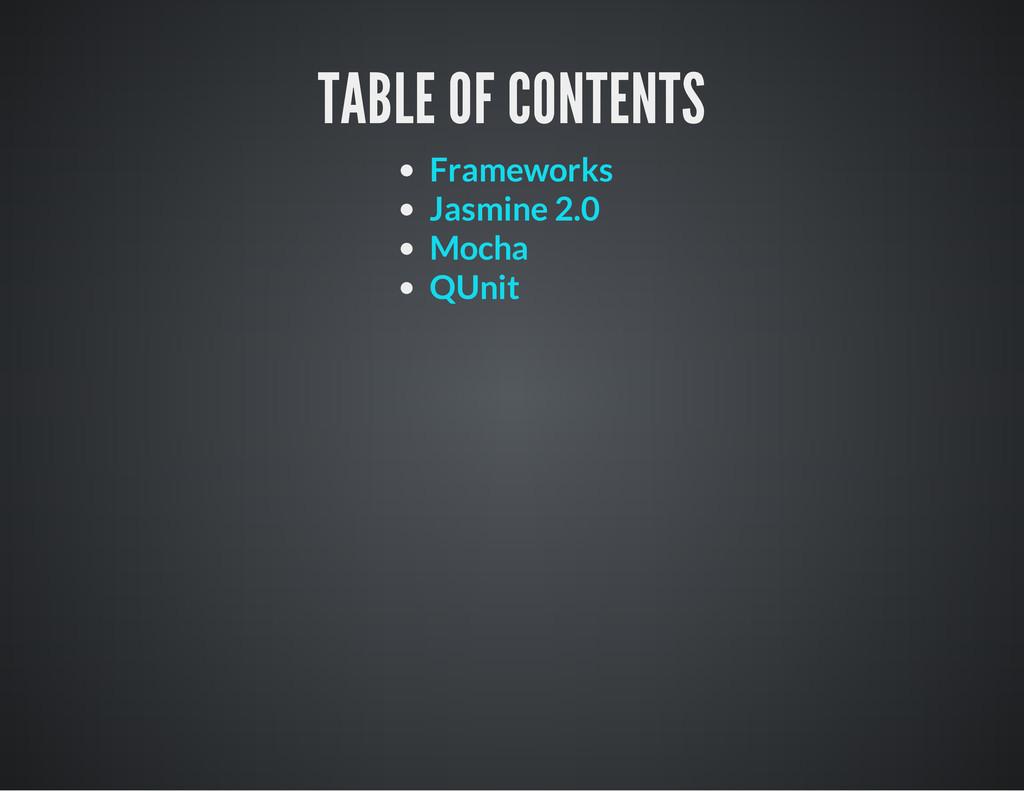 TABLE OF CONTENTS Frameworks Jasmine 2.0 Mocha ...