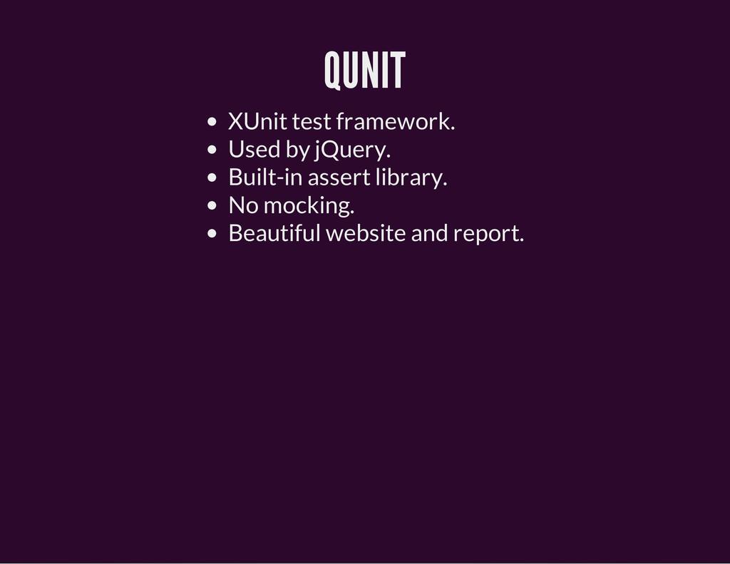 QUNIT XUnit test framework. Used by jQuery. Bui...