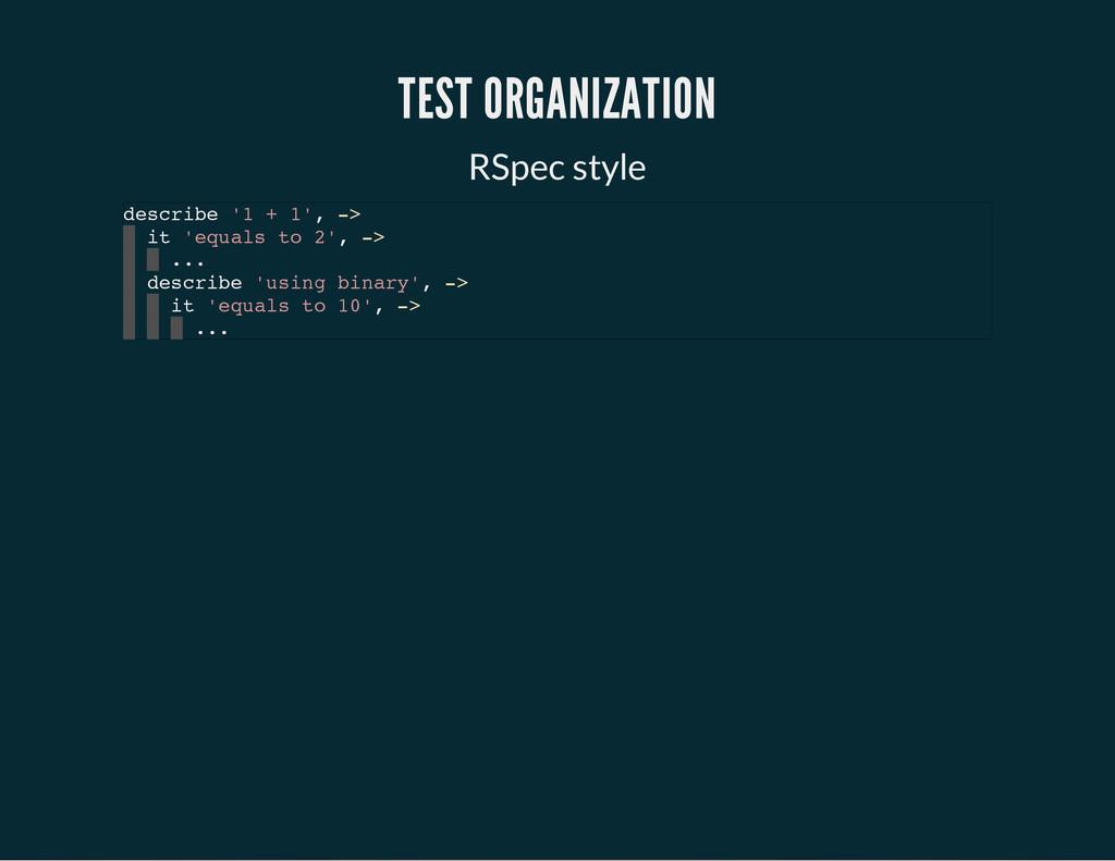TEST ORGANIZATION RSpec style d e s c r i b e '...