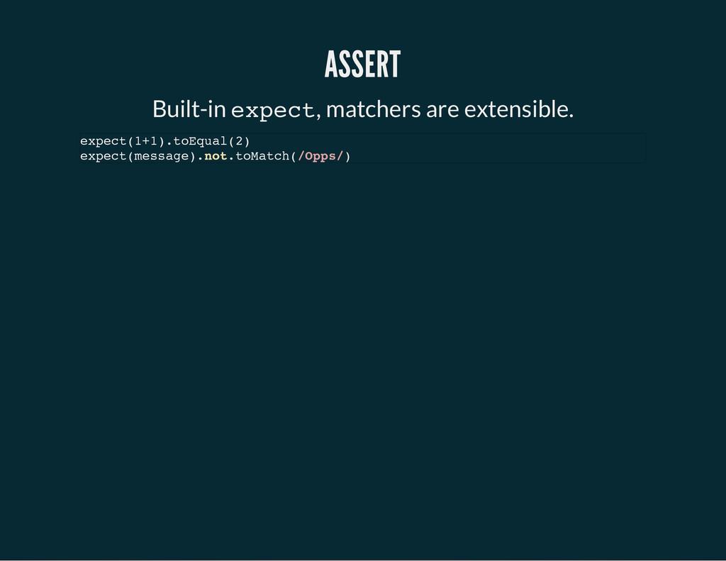 ASSERT Built-in e x p e c t , matchers are exte...