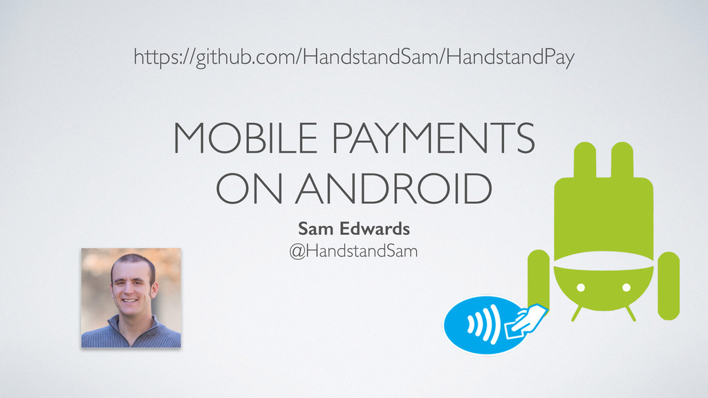 MOBILE PAYMENTS ON ANDROID Sam Edwards @Handsta...