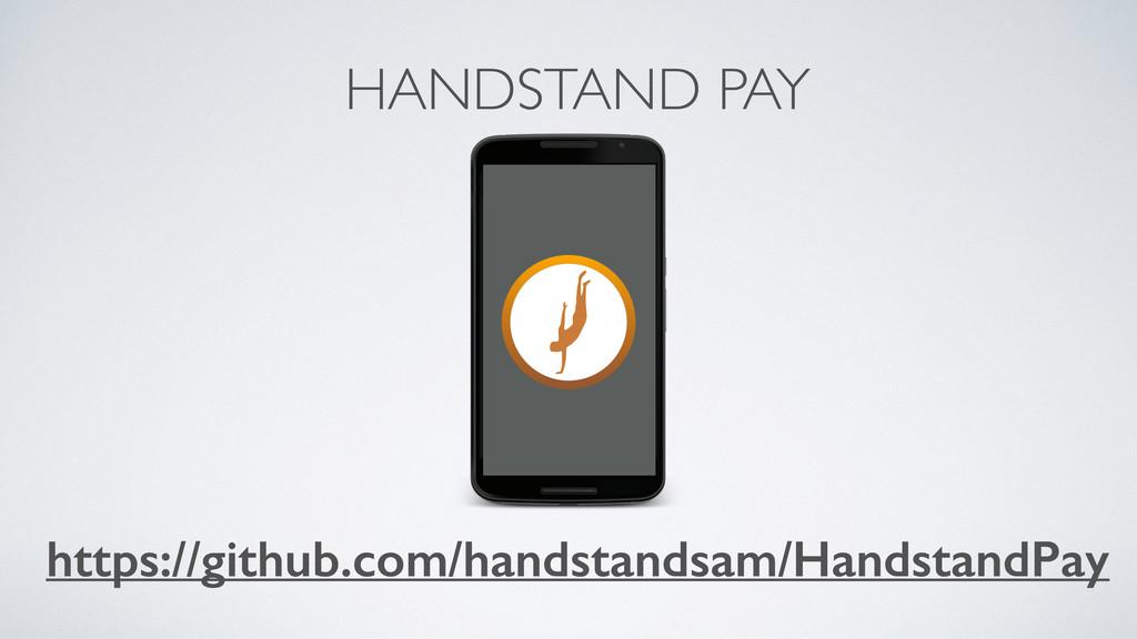 HANDSTAND PAY \ https://github.com/handstandsam...