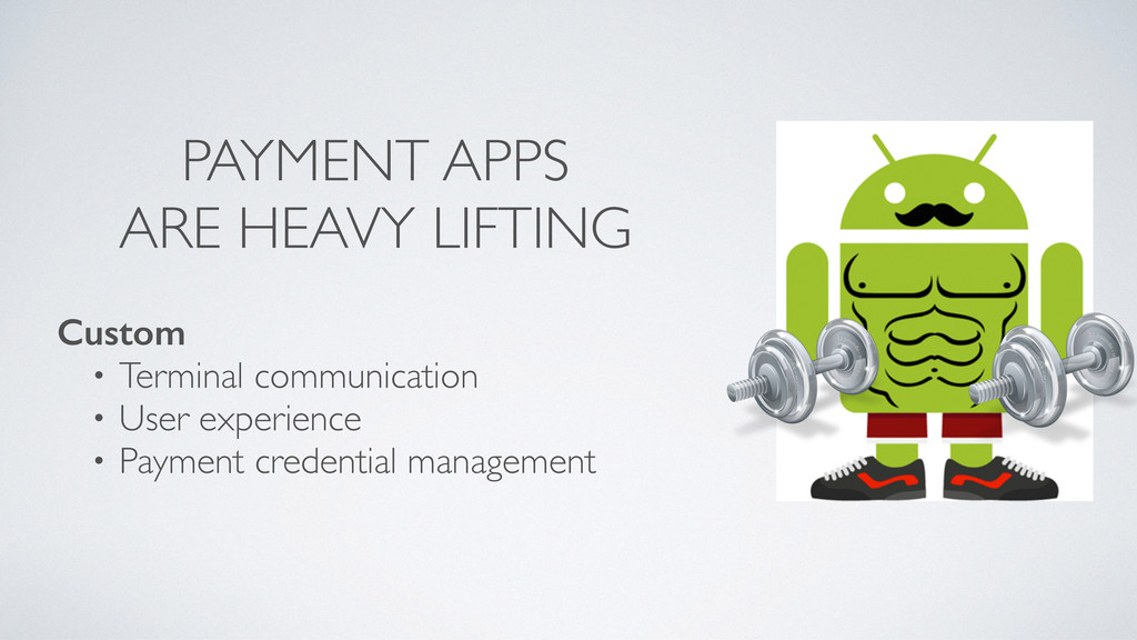 PAYMENT APPS ARE HEAVY LIFTING Custom • Termina...