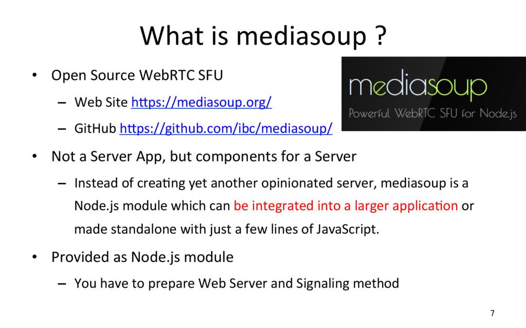 What is mediasoup ? • Open Sourc...