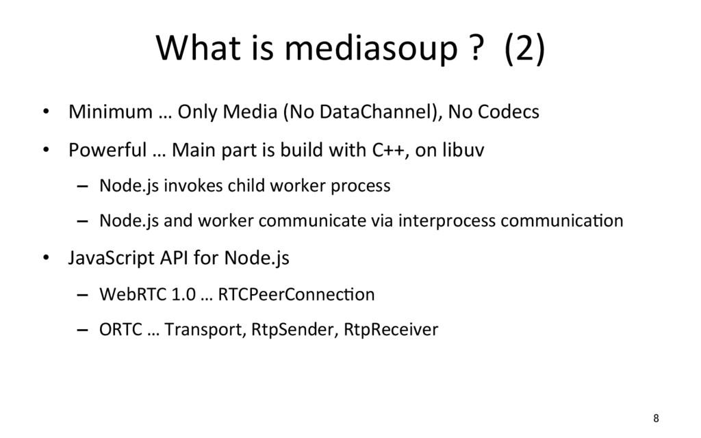 What is mediasoup ?  (2) • Mi...