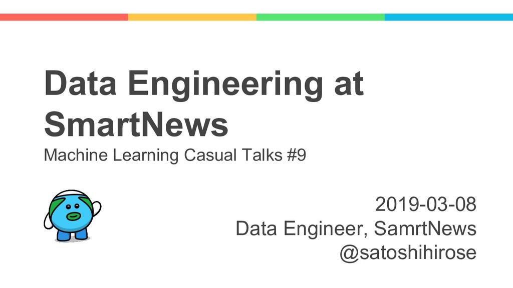 Data Engineering at SmartNews Machine Learning ...