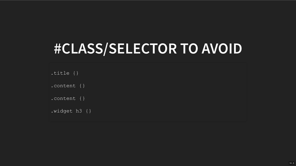 #CLASS/SELECTOR TO AVOID .title {} .content {} ...