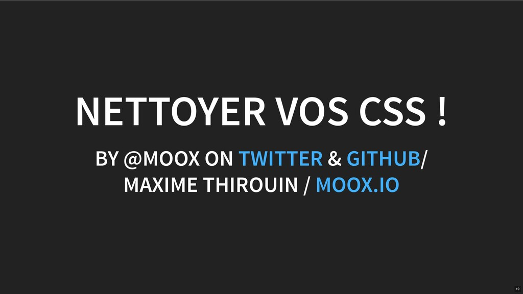 NETTOYER VOS CSS ! BY @MOOX ON & / MAXIME THIRO...