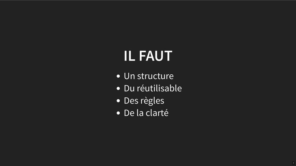 IL FAUT Un structure Du réutilisable Des règles...