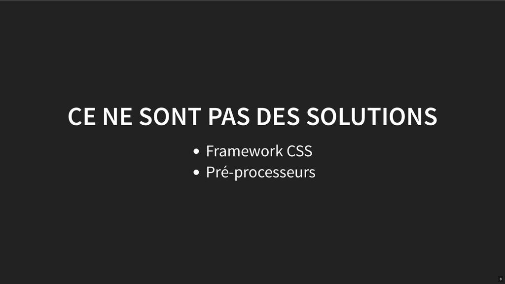 CE NE SONT PAS DES SOLUTIONS Framework CSS Pré-...