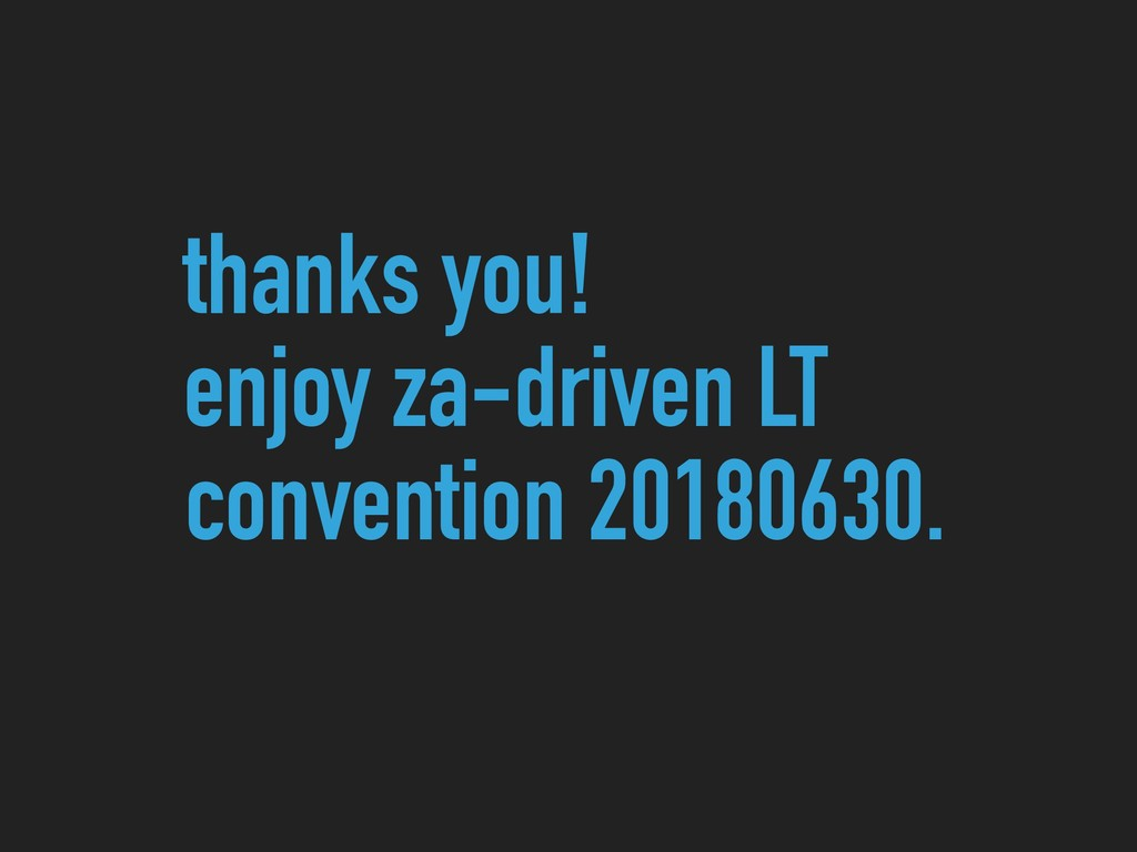 thanks you! enjoy za-driven LT convention 20180...
