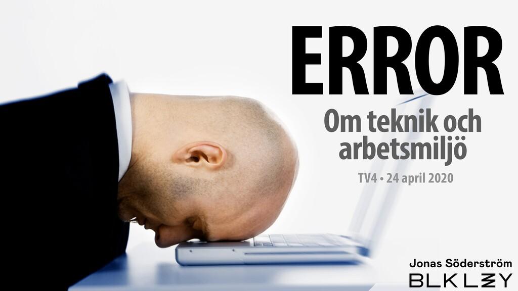ERROR Jonas Söderström Om teknik och arbetsmilj...