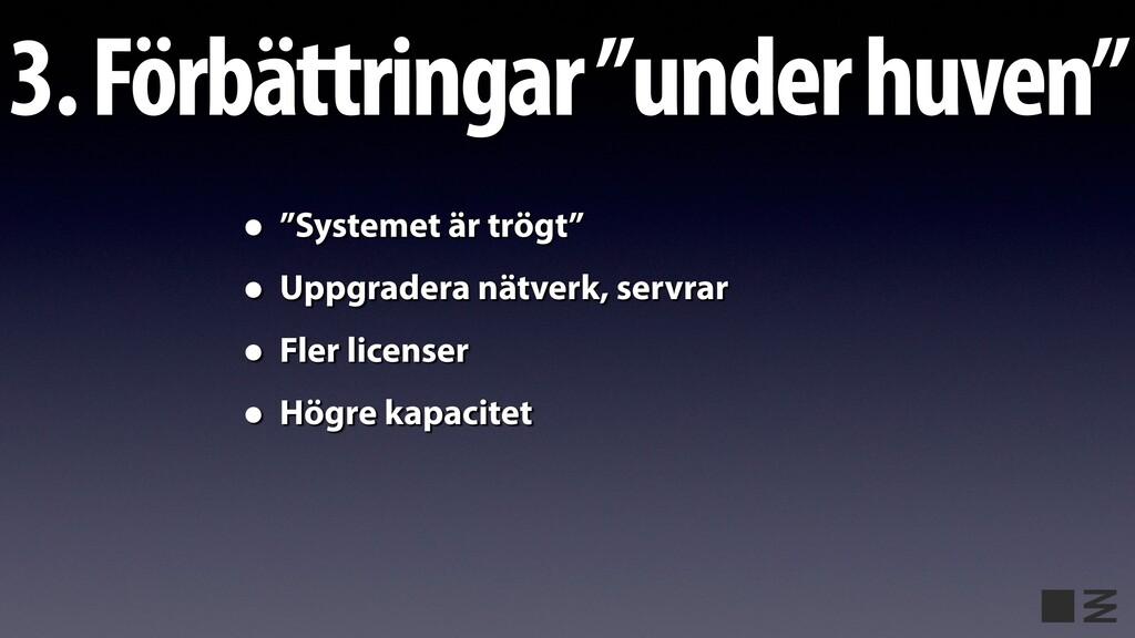 """3. Förbättringar """"under huven"""" • """"Systemet är t..."""