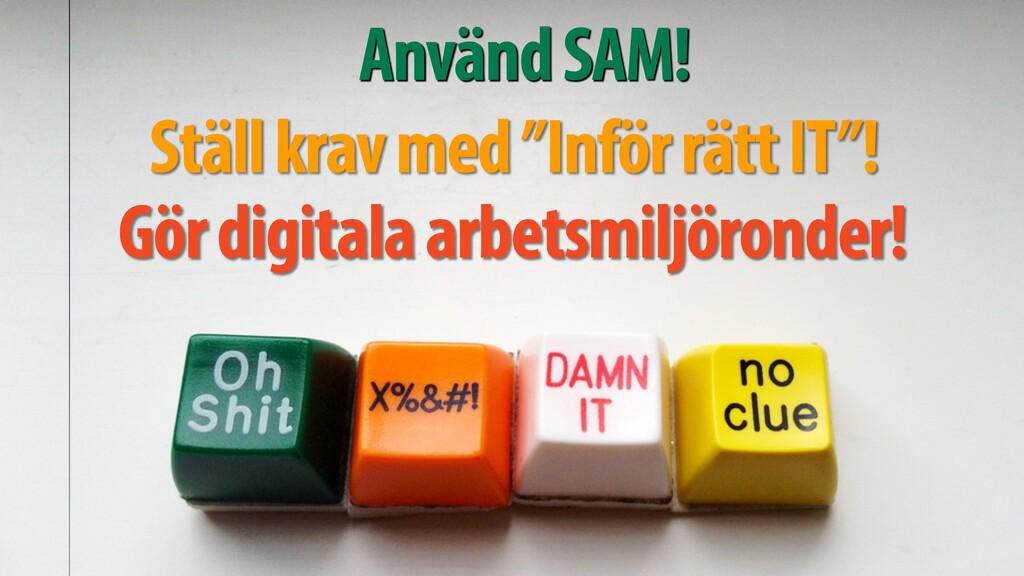 """Använd SAM! Ställ krav med """"Inför rätt IT""""! Gör..."""