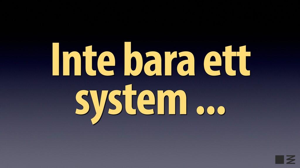 Inte bara ett system ...