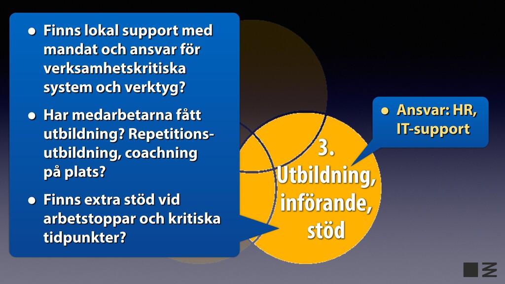 3. Utbildning, införande, stöd • Ansvar: HR, IT...