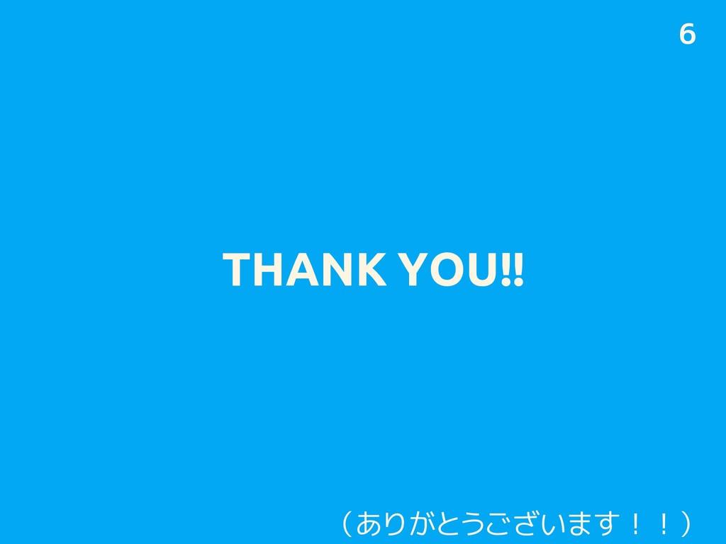 THANK YOU!! 6 (ありがとうございます!!)