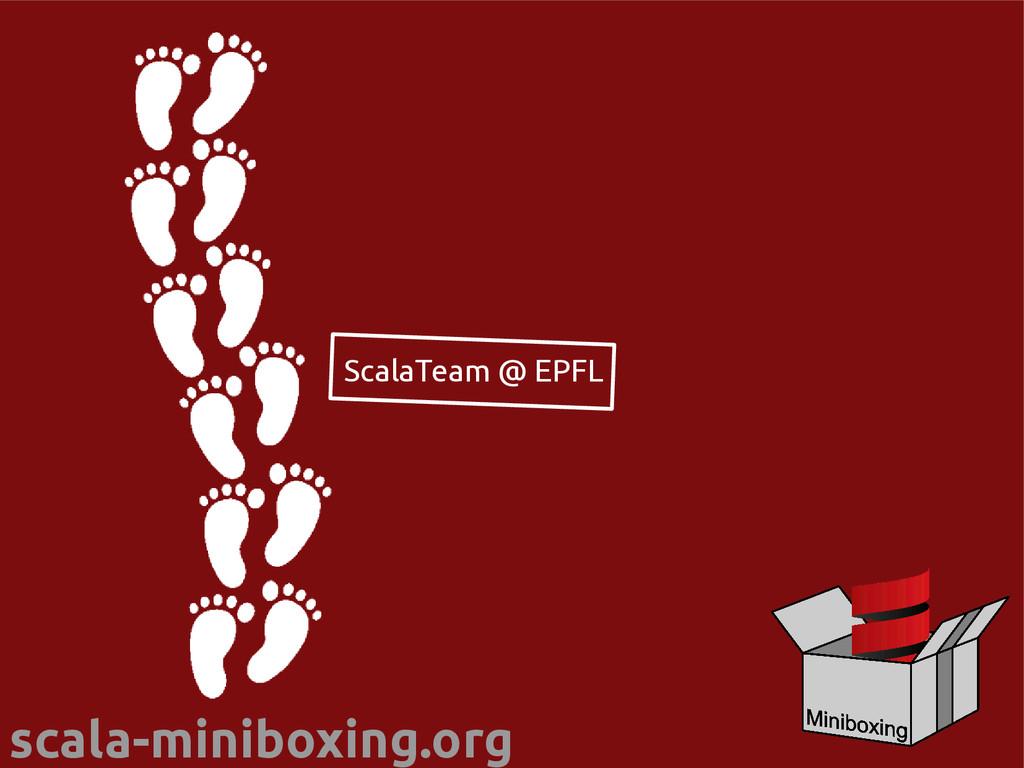 scala-miniboxing.org ScalaTeam @ EPFL