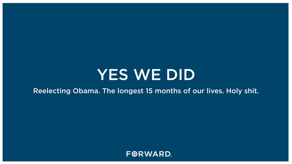 YES WE DID Reelecting Obama. The longest 15 mon...