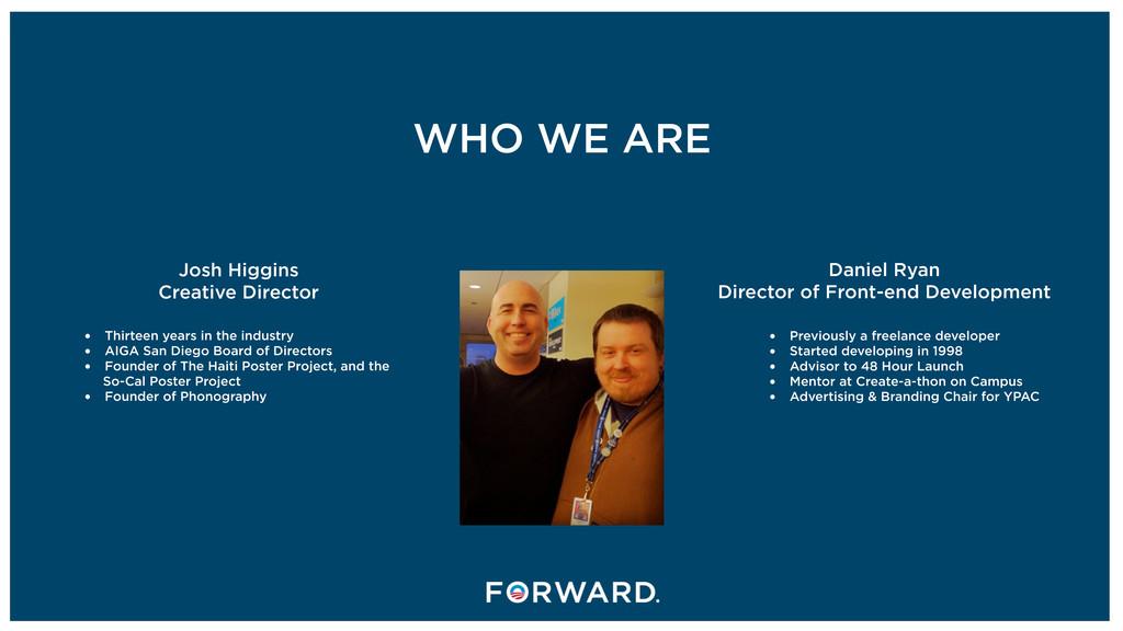 WHO WE ARE Josh Higgins Creative Director Danie...