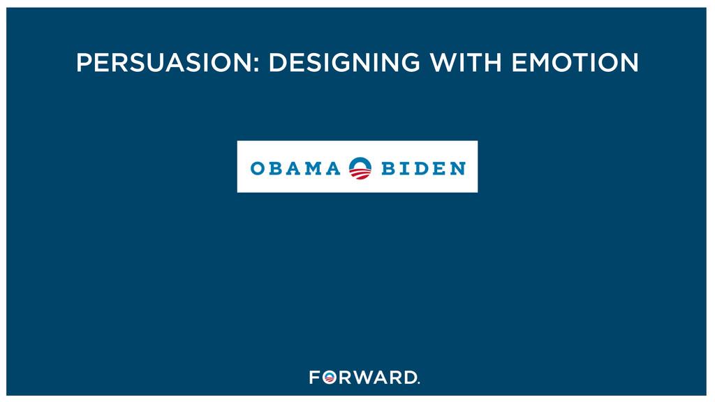 PERSUASION: DESIGNING WITH EMOTION