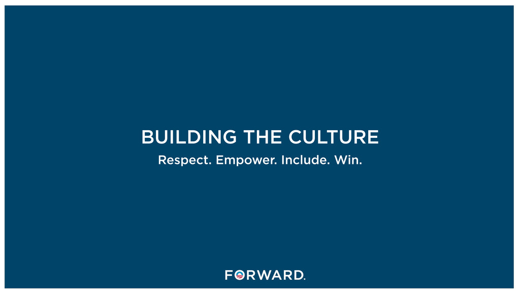 BUILDING THE CULTURE Respect. Empower. Include....