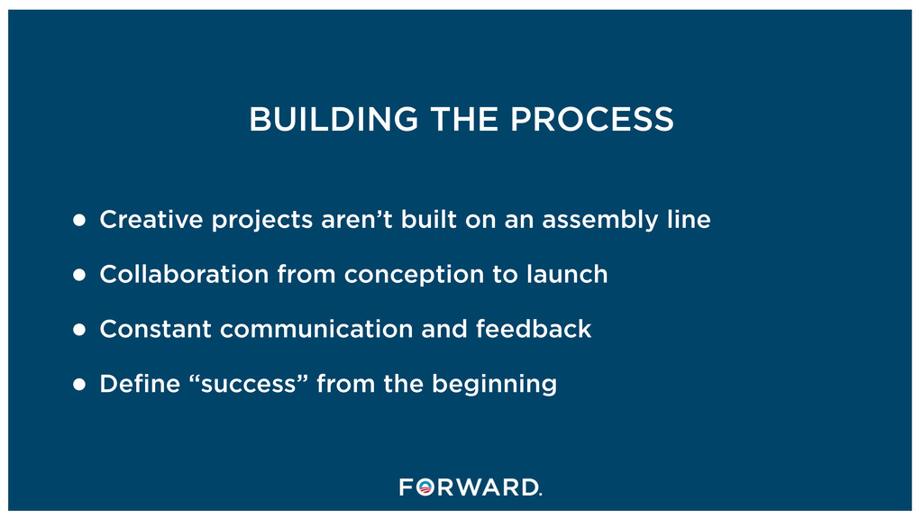 BUILDING THE PROCESS • Creative projects aren't...