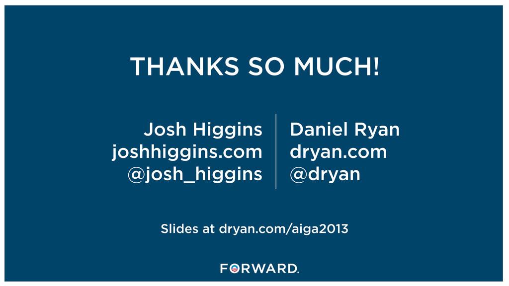 THANKS SO MUCH! Josh Higgins joshhiggins.com @j...