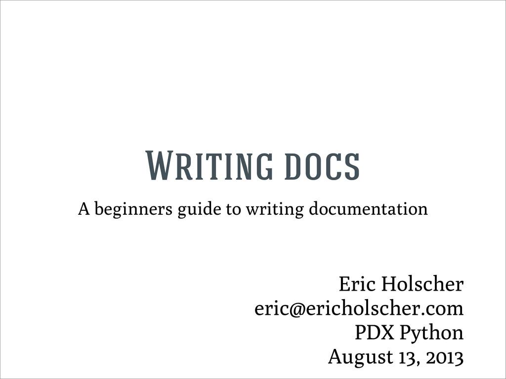 Eric Holscher eric@ericholscher.com PDX Python ...