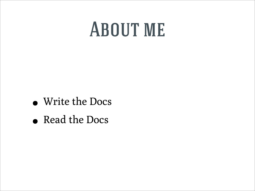 About me • Write the Docs • Read the Docs