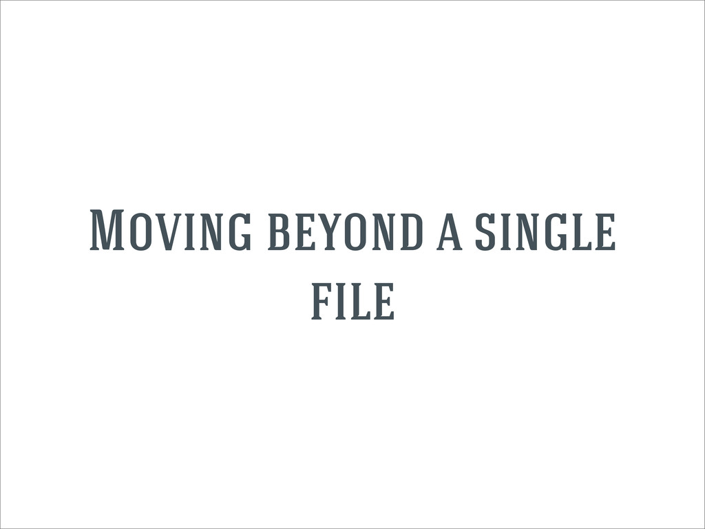 Moving beyond a single file