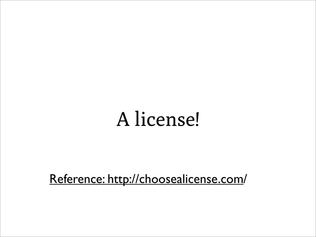 A license! Reference: http://choosealicense.com/