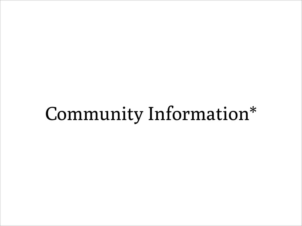 Community Information*