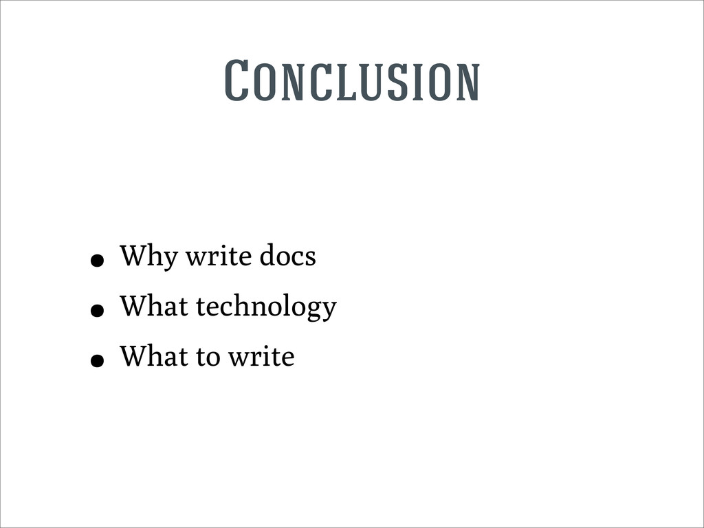 Conclusion • Why write docs • What technology •...
