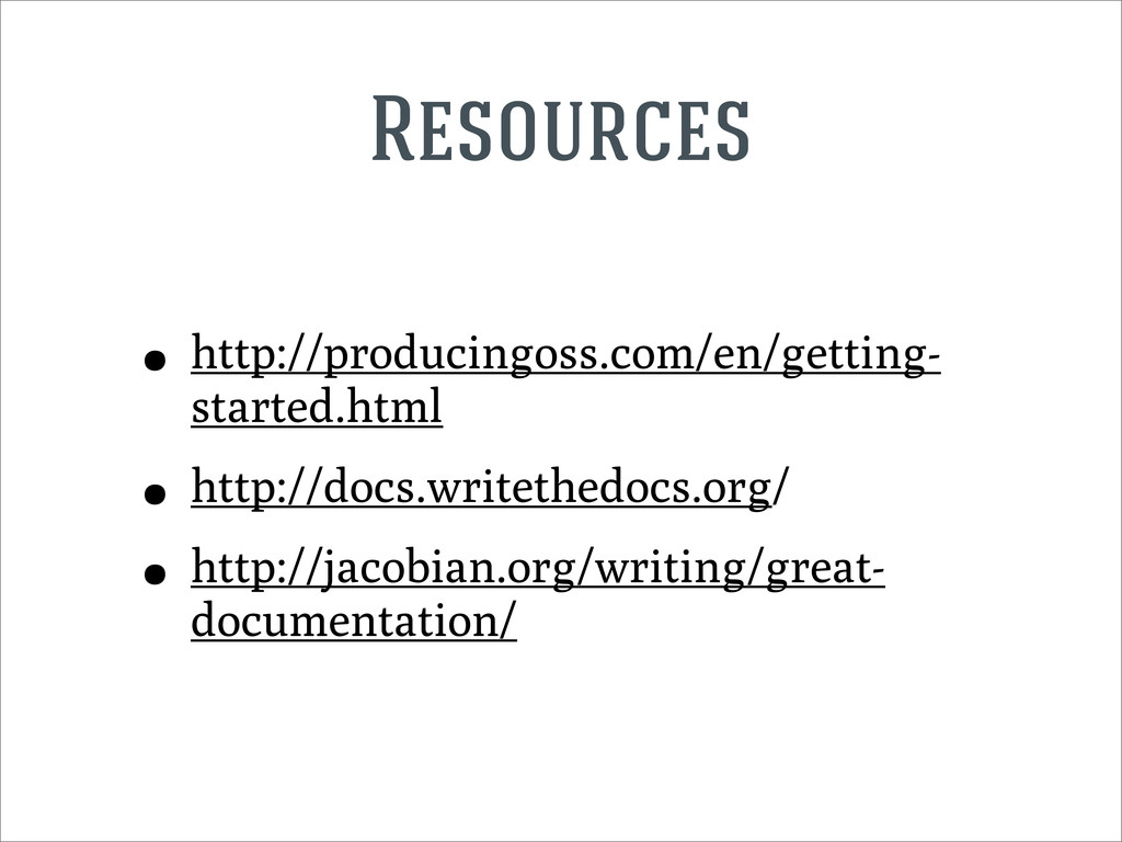 Resources • http://producingoss.com/en/getting-...