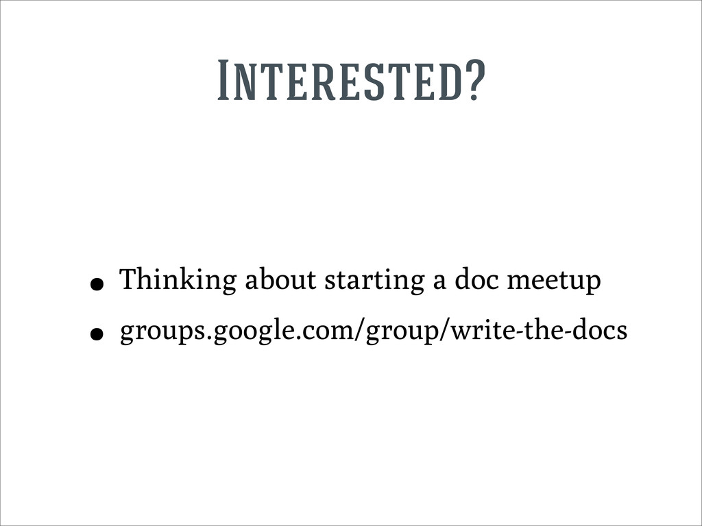 Interested? • Thinking about starting a doc mee...