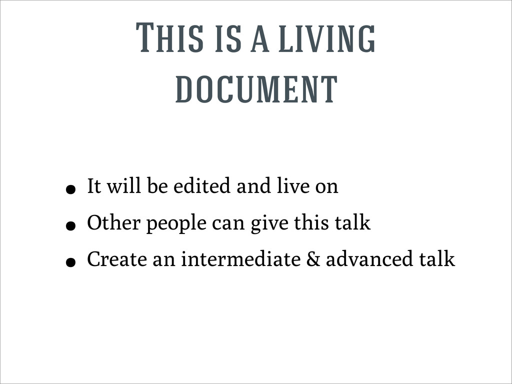 This is a living document • It will be edited a...