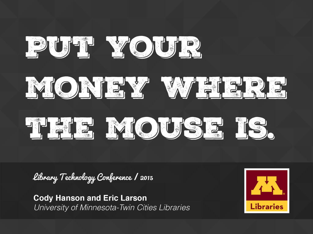 Put Your Money Where the Mouse Is. Library Tech...