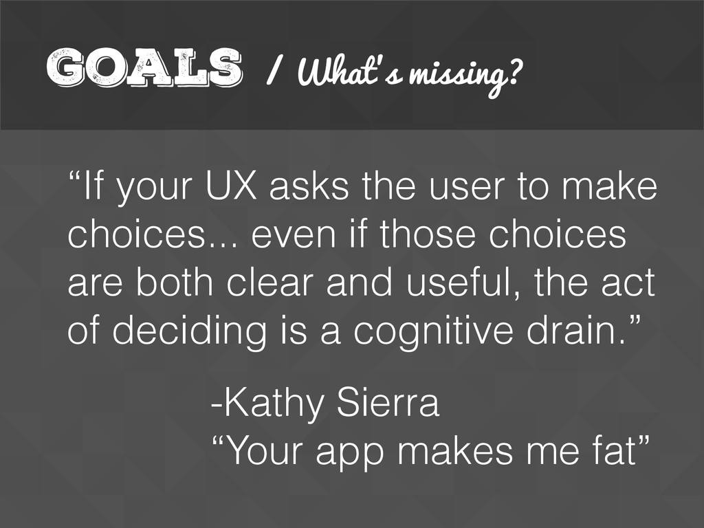 """Goals / What's missing? """"If your UX asks the us..."""