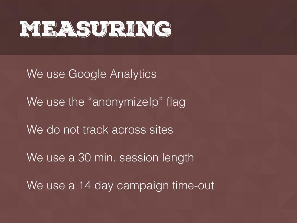 "Measuring We use Google Analytics We use the ""..."