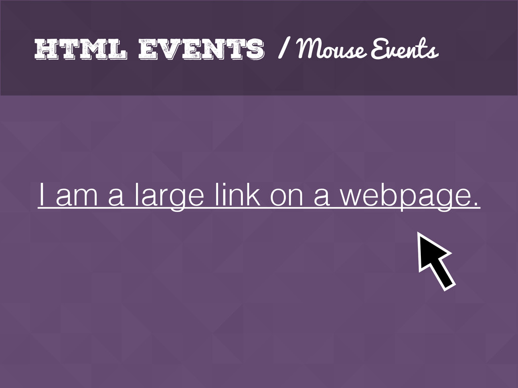HTML Events / Mouse Events I am a large link on...