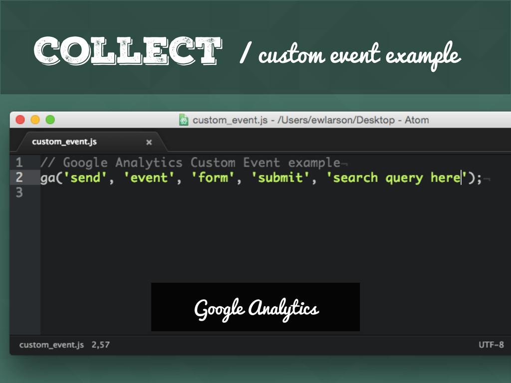 Collect / custom event example Google Analytics...